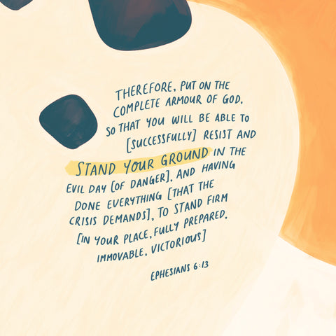 Therefore, put on the complete armour of God, so that you will be able to successfully resist and stand your ground in the evil dy of danger, and having done everything that the crisis demands, to stand firm in your place, fully prepared, immovable, victorious ~ Ephesians 6:13