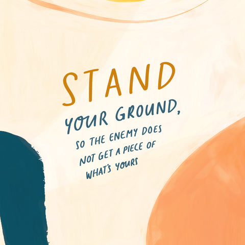 Stand your ground, so the enemy does not get a piece of what's yours