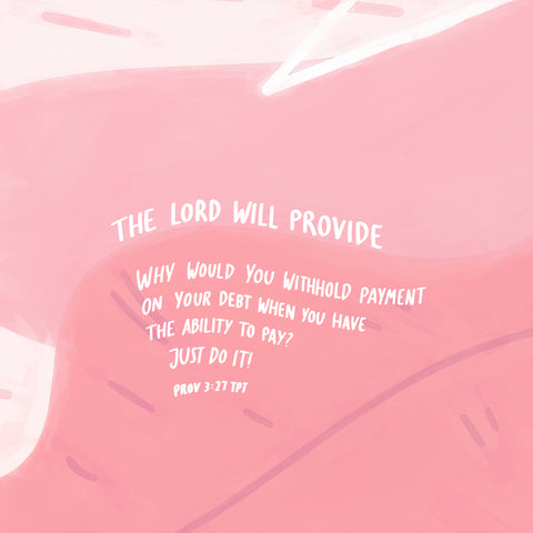 The Lord will provide: Why would you withhold payment on your debt when you have the ability to pay? Just do it! ~ Proverb 3:27 TPT