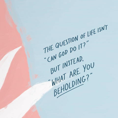 """The question of life isn't """"Can God do it?"""" but instead, """"What are you beholding?"""" - The Commandment Co's Short Sermon Series: Behold"""