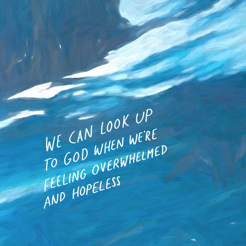 We can look up to God when we're feeling overwhelmed and hopeless - A motivational short sermon series by The Commandment Co: For when you're feeling swallowed by life