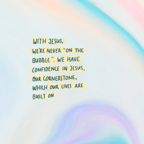 """With Jesus, we're never """"on the bubble"""" We have confidence in Jesus, our cornerstone, which our lives are built on ~ Moving short sermon series for you and your friends"""