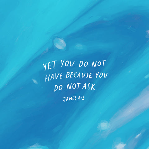 Yet yoou do not have because you do not ask ~ James 4:1 - An inspiring short sermon series by The Commandment Co