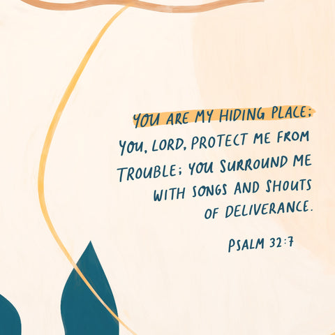You are my hiding place; You, Lord, protect me from trouble; You surround me with songs and shouts of deliverance ~ Psalm 32:7