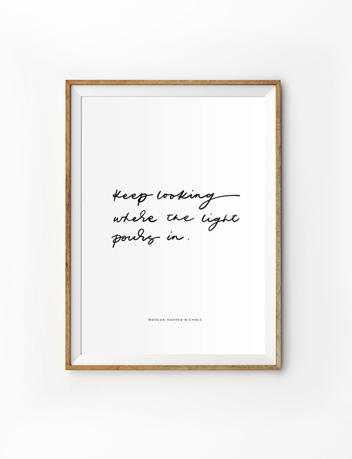 Poster featuring beautiful typography bible verses 'Keep looking where the light pours in'. 200GSM paper, available in A3,A4 size.