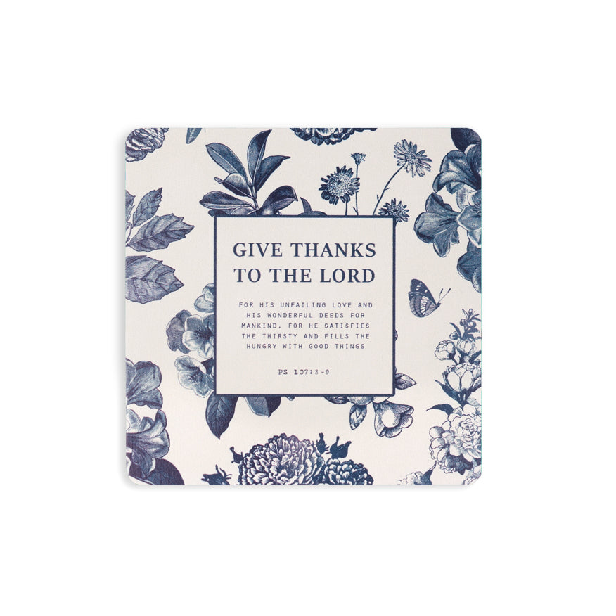 Give Thanks To The Lord for his unfailing love and his wonderful deed for mankind. For he satisfies the thirsty and fills the hungry with good things Psalm 107:8-9