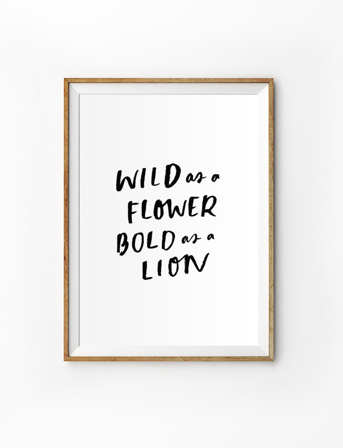 Posters featuring beautiful typography Bible verse quote with flowers. 'Wild as a flower, bold as lion'. 200GSM paper, available in A3,A4 size.