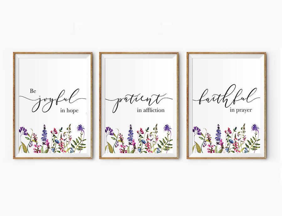 3 Posters featuring beautiful typography bible verses with flower field designs 'Be joyful in hope, patient in affliction, faithful in prayer'. 200GSM paper, available in A3,A4 size.