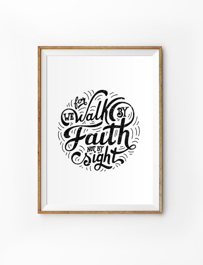 Posters featuring beautiful typography Bible verse quote. 'Walk by faith not by sight'. 200GSM paper, available in A3,A4 size.