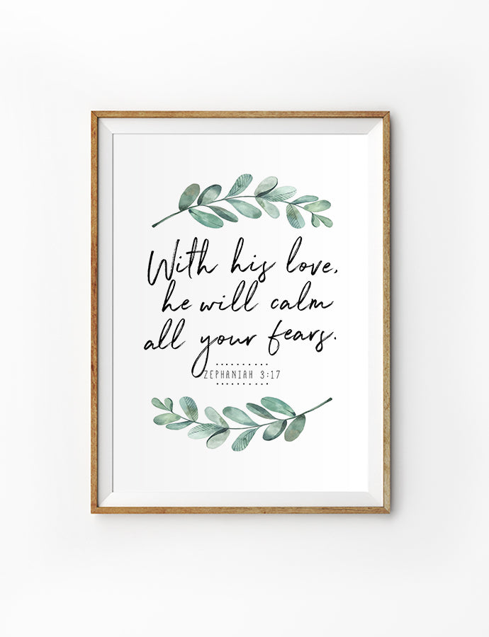 Posters featuring beautiful typography Bible verse quote with foliage. 'His love will calm all your fears'. 200GSM paper, available in A3,A4 size.