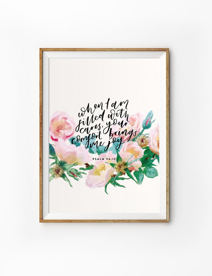 Posters featuring beautiful floral typography motivational verse quote. 'When I am filled with cares, your comfort brings me joy'. 200GSM paper, available in A3,A4 size.