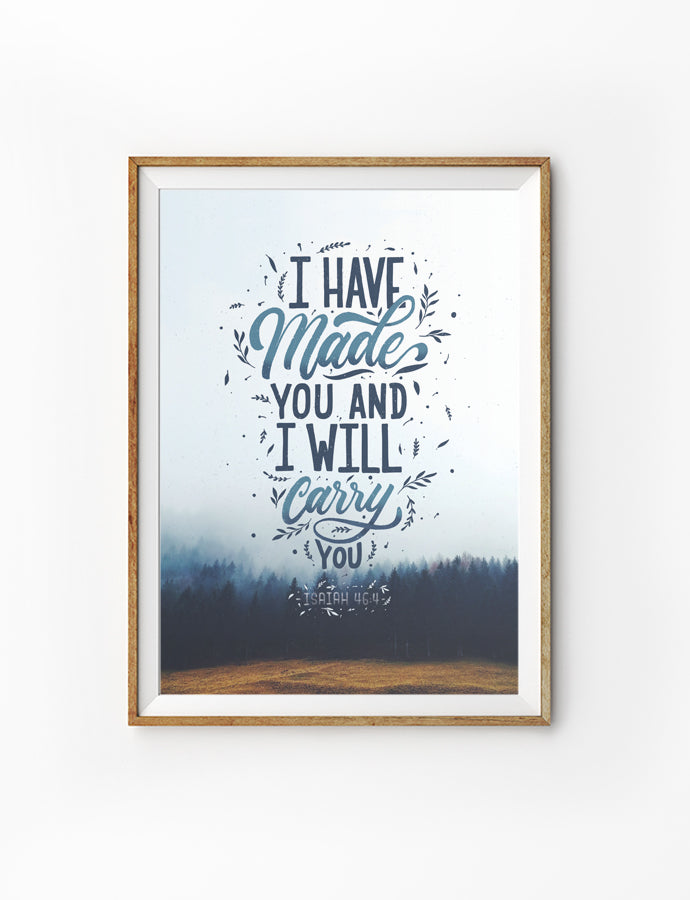 Poster featuring beautiful typography bible verses with prairie designs 'I have made you and I will carry you'. 200GSM paper, available in A3,A4 size.