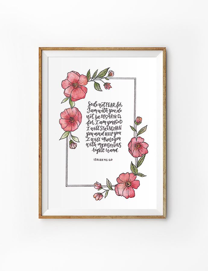 Poster featuring flowers and bible verses from Isaiah 41:10 is hung on the wall in a gold photo frame. 200GSM paper, available in A3,A4 size.