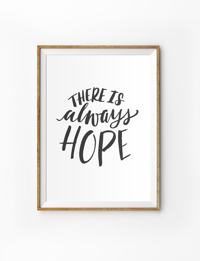 Posters featuring beautiful typography inspirational quote. 'There is always hope'. 200GSM paper, available in A3,A4 size.