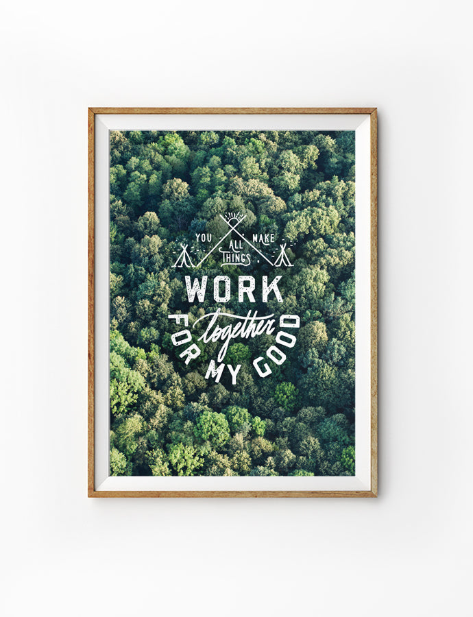 In you all things work together for my good | Beautiful inspirational bible verse posters with lush green forest background. Home decor ideas