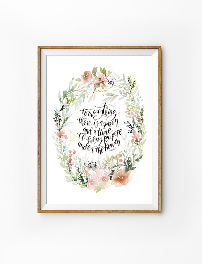Posters featuring beautiful typography inspirational quote with floral wreath designs. 'There is a season and time for everything'. 200GSM paper, available in A3,A4 size.