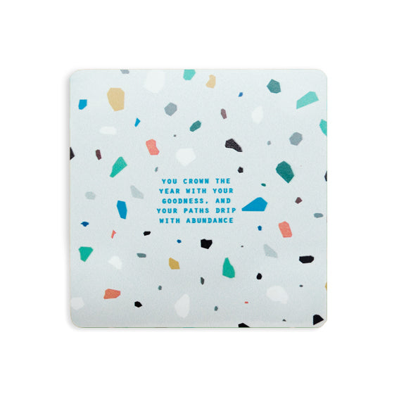 You crown the year with your goodness and your paths drip with abundance grey terrazzo bible verse coaster