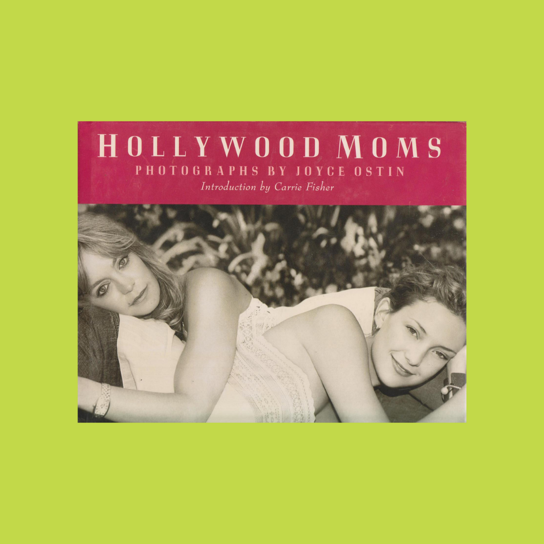 Hollywood Moms by Joyce Ostin (photographs) with forward by Carrie Fisher