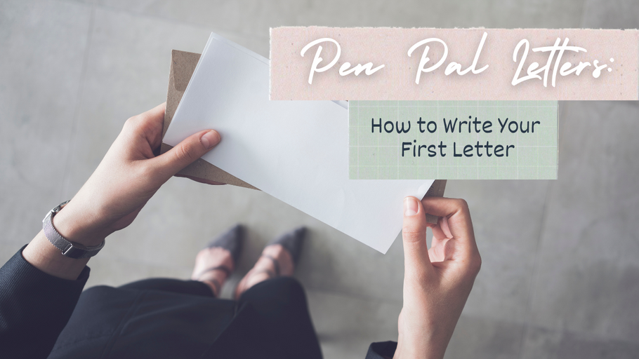 Pen Pal Letters: How to Write Your First Letter