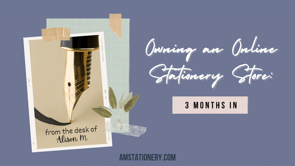 Blog banner title page: Owning an Online Stationery Shop, 3 months in. From the desk of Alison M.