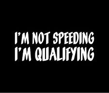 I'm Not Speeding, I'm Qualifying Vinyl Decal