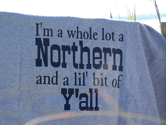 I'm a whole lotta Northern and a little bit of Y'all Southern Yankee T-Shirt