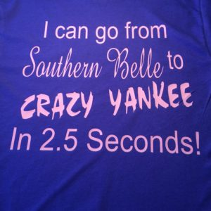 Southern Belle to Crazy Yankee T-Shirt