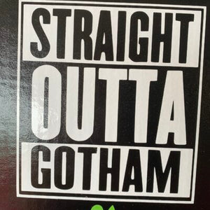Straight Outta Gotham Vinyl Decal