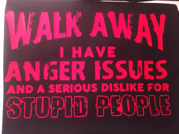 Walk Away- I Have Anger Issues T-Shirt