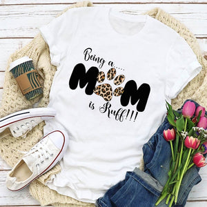 Being A Mom is RUFF - T Shirt