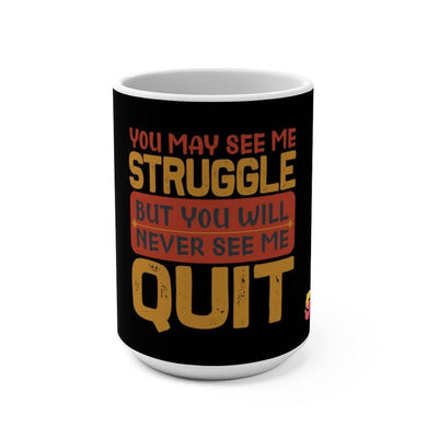 You May See Me Struggle But You Will Never See me Quit Mug 15oz - Sappy ~Inspo~ Tees