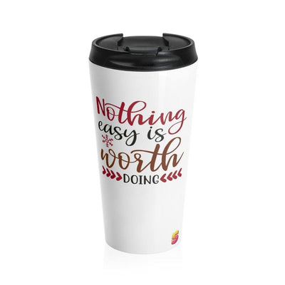 Nothing Easy Is Worth Doing Stainless Steel Travel Mug - Sappy ~Inspo~ Tees
