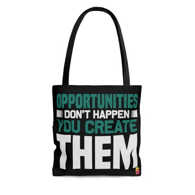 Opportunities Don't Happen You Create Them Tote Bag - Sappy ~Inspo~ Tees