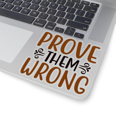 Prove Them Wrong Kiss-Cut Stickers - Sappy ~Inspo~ Tees