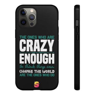 The Ones Who Are Crazy Enough To Think They Can Change The World Are The Ones Who Do Tough Phone Cases - Sappy ~Inspo~ Tees
