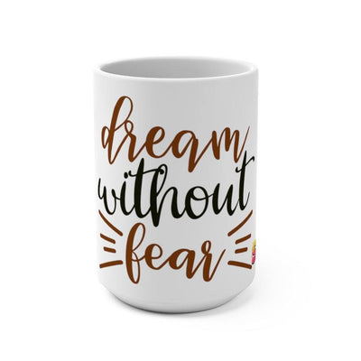 Dream Without Fear Mug 15oz - Sappy ~Inspo~ Tees