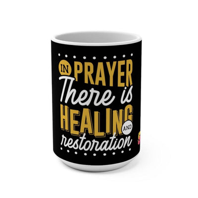 In Prayer, There is Healing and Restoration Mug 15oz - Sappy ~Inspo~ Tees