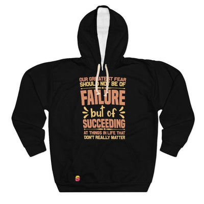 Our Greatest Fear Should Not Be Of Failure But Of Succeeding At Things In Life That Don't Really Matter Unisex Pullover Hoodie - Sappy ~Inspo~ Tees