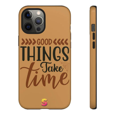 Good Things Take Time Tough Phone Cases - Sappy ~Inspo~ Tees