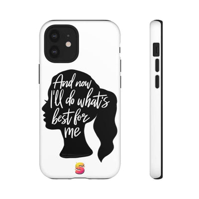 And Now I'll Do What's Best For Me Girl Power Tough Phone Cases - Sappy ~Inspo~ Tees