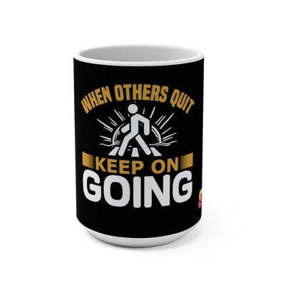 When Others Quit Keep On Going Mug 15oz - Sappy ~Inspo~ Tees