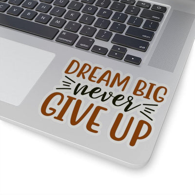 Dream Big Never Give Up Kiss-Cut Stickers - Sappy ~Inspo~ Tees
