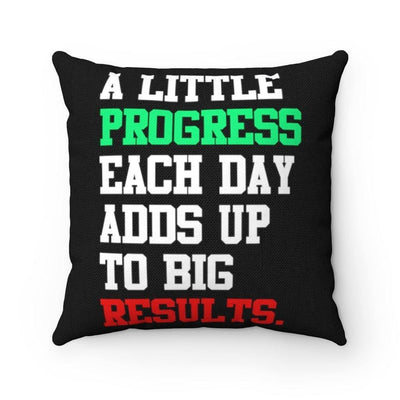 A little Progress Each Day Adds Up To Big Results Spun Polyester Square Pillow - Sappy ~Inspo~ Tees