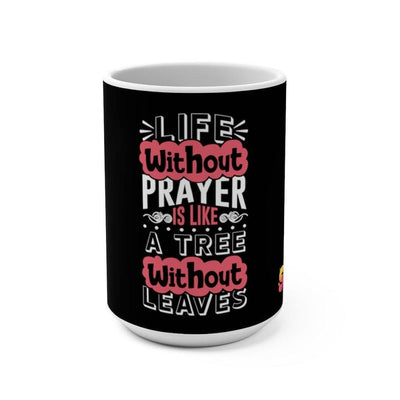 Life Without Prayer is Like a Tree Without Leaves Mug 15oz - Sappy ~Inspo~ Tees
