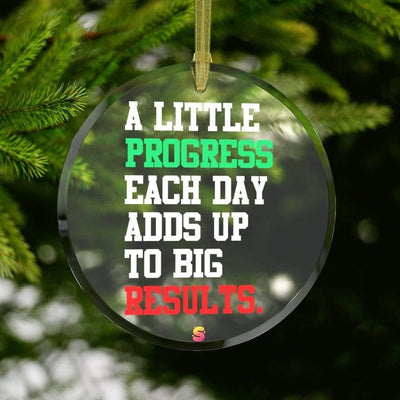A little Progress Each Day Adds Up To Big Results Glass Ornament - Sappy ~Inspo~ Tees