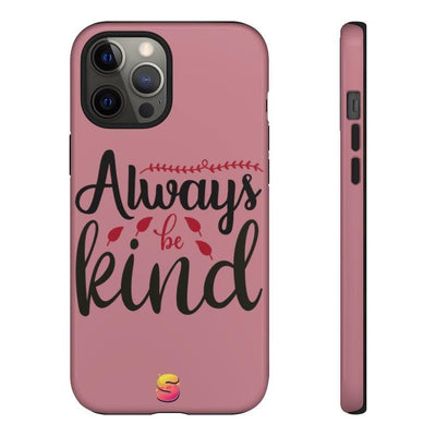 Always Be Kind Tough Phone Cases - Sappy ~Inspo~ Tees