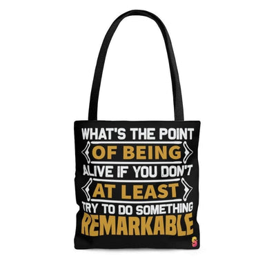 What's The Point Of Being Alive You Don't At Least Try To do Something Remarkable Tote Bag - Sappy ~Inspo~ Tees