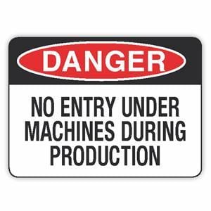 NO ENTRY UNDER MACHINE DURING PRODUCTION