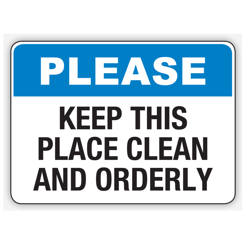 PLEASE KEEP THIS PLACE CLEAN AND ORDERLY