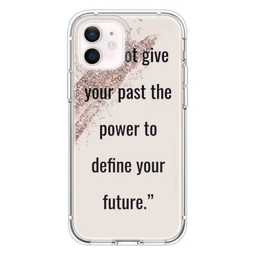 Do not give your past the Quotes & Sayings  for iPone 12 11 XR X Case